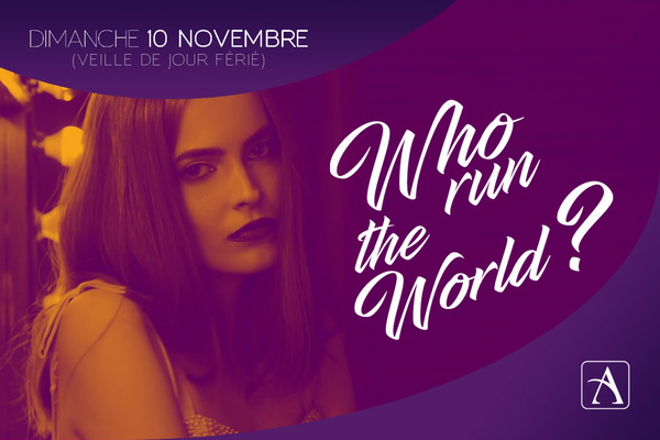 WHO RUN THE WORLD le Dimanche 10 Novembre 2019